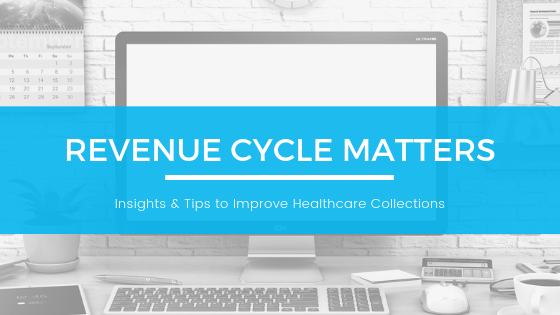 Revenue Cycle Matters - Insights & Tips to Improve Healthcare Collections